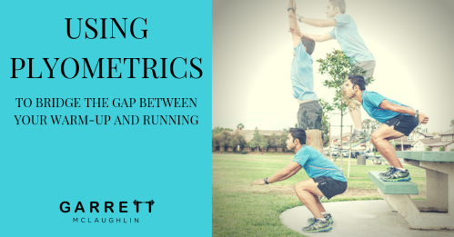 using plyometrics to bridge the gap between your warm-up and running